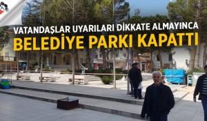 Vatandaşlar uyarıları dikkate almayınca belediye parkı kapattı