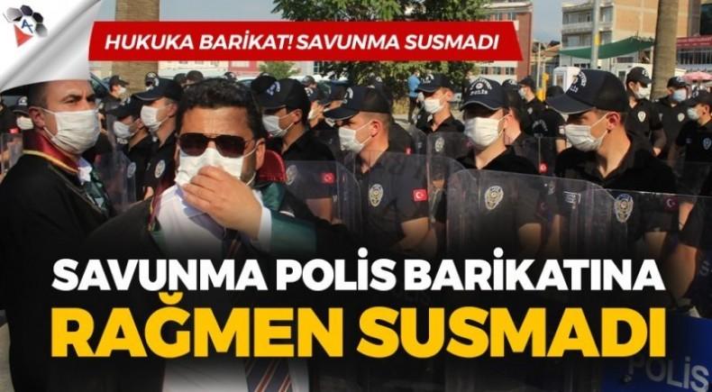 SAVUNMA POLİS BARİKATINA RAĞMEN SUSMADI
