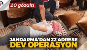 Jandarma'dan 22 adrese dev operasyon!