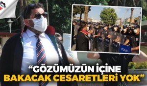 """""""GÖZÜMÜZÜN İÇİNE BAKABİLECEK CESARETLERİ YOK"""""""