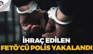 İHRAÇ EDİLEN FETÖ'CÜ POLİS YAKALANDI