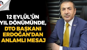 12 Eylül'ün yıl dönümünde, DTO Başkanı Erdoğan'dan anlamlı mesaj