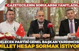 Gelecek Partisi Genel Başkan Yardımcısı Yardım: Millet Hesap Sormak İstiyor