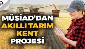 MÜSİAD, Akıllı Tarım Kent Projesi'ni hayata geçiriyor