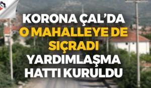 Korona Çal'da o mahalleye de sıçradı, yardımlaşma hattı kuruldu