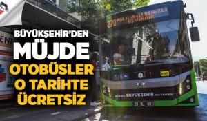 Büyükşehir, o tarihte otobüsleri ücretsiz yaptı