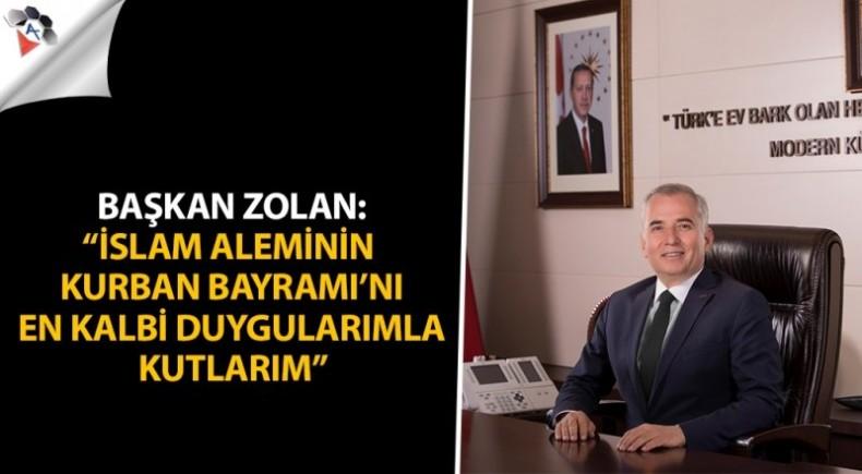 """BaşkanZolan: """"İslam Alemi Kurban Bayramı'nı En Kalbi Duygularımla Kutlarım"""""""
